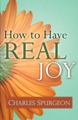 How to Have Real Joy  -     By: Charles H. Spurgeon