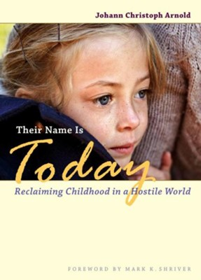 Their Name Is Today: Reclaiming Childhood in a Hostile World  -     By: Johann Christoph Arnold
