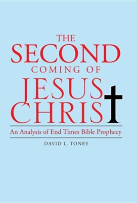 The Second Coming of Jesus Christ: An Analysis of End Times Bible Prophecy  -     By: David L. Toney