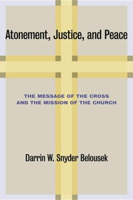 Atonement, Justice, and Peace: The Message of the Cross and the Mission of the Church  -     By: Darrin W. Snyder Belousek