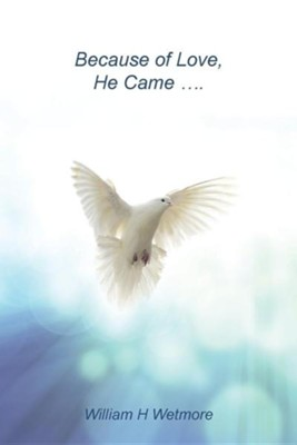Because of Love, He Came...  -     By: William H. Wetmore