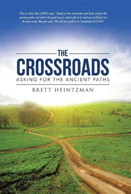 The Crossroads: Asking for the Ancient Paths  -     By: Brett Heintzman