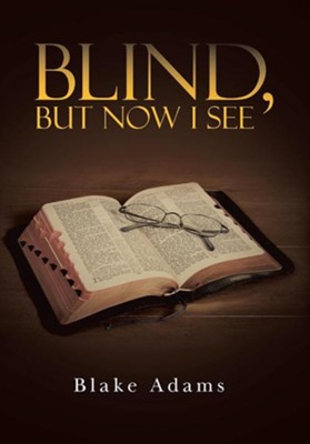 Blind, But Now I See  -     By: Blake Adams