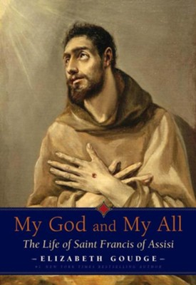 My God and My All: The Life of Saint Francis of Assisi  -     By: Elizabeth Goudge