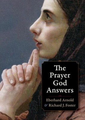 The Prayer God Answers  -     By: Eberhard Arnold, Richard J. Foster