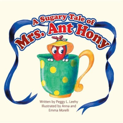 A Sugary Tale of Mrs. Ant Hony  -     By: Peggy L. Leehy