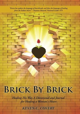 Brick by Brick: Healing His Way a Devotional and Journal for Healing a Woman's Heart  -     By: Keven C. Covert
