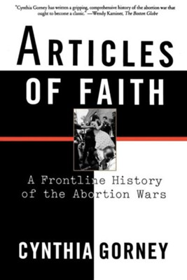 Articles of Faith: A Frontline History of the Abortion Wars  -     By: Cynthia Gorney