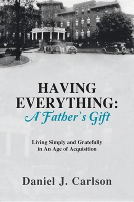 Having Everything: A Father's Gift: Living Simply and Gratefully in an Age of Acquisition  -     By: Daniel J. Carlson