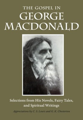 The Gospel in George MacDonald: Selections from His Novels, Fairy Tales, and Spiritual Writings  -     By: George MacDonald