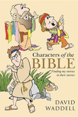 Characters of the Bible: Finding My Stories in Their Stories  -     By: David Waddell