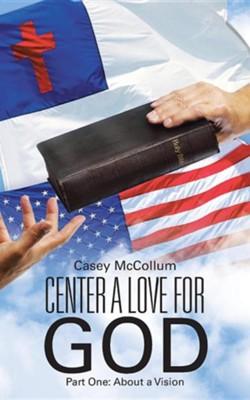 Center a Love for God: Part One: About a Vision  -     By: Casey McCollum