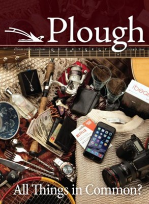 Plough Quarterly No. 9: All Things in Common?  -     By: Stanley Hauerwas, Rick Warren, Leonardo Boff