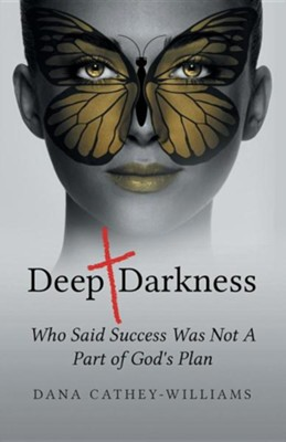 Deep Darkness: Who Said Success Was Not a Part of God's Plan  -     By: Dana Cathey-Williams