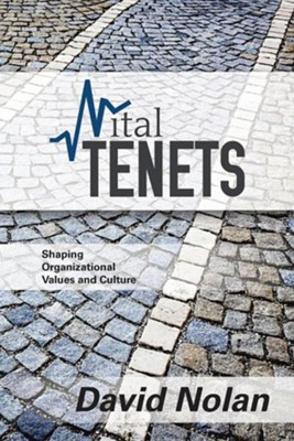 Vital Tenets: Shaping Organizational Values and Culture  -     By: David Nolan