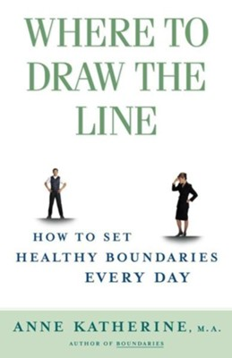 Where to Draw the Line: How to Set Healthy Boundaries Every Day Original Edition  -     By: Anne Katherine