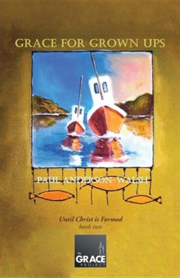 Grace for Grown Ups: Until Christ Is Formed Book Two  -     By: Paul Anderson-Walsh
