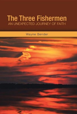 The Three Fishermen: An Unexpected Journey of Faith  -     By: Wayne Bender