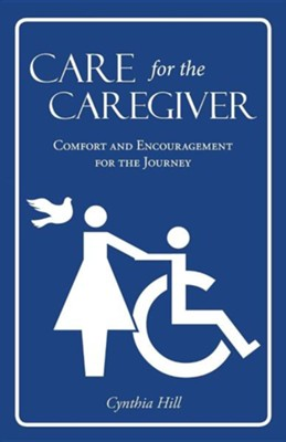Care for the Caregiver: Comfort and Encouragement for the Journey  -     By: Cynthia Hill