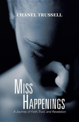 Misshappenings: A Journey of Faith, Trust, and Revelation  -     By: Chanel Trussell
