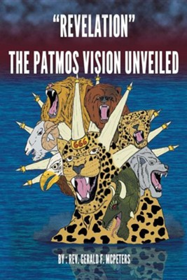 Revelation the Patmos Vision Unveiled  -     By: Gerald F. McPeters