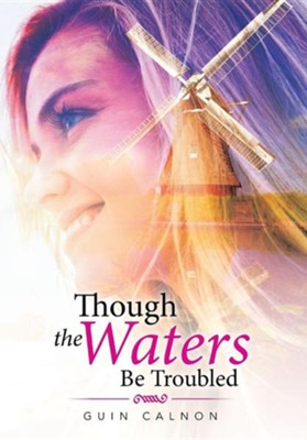 Though the Waters Be Troubled  -     By: Guin Calnon