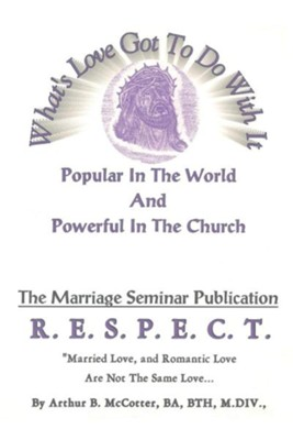 What's Love Got to Do with It: Popular in the World and Powerful in the Church  -     By: Arthur B. McCotter