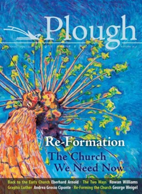 Plough Quarterly No. 14 - Re-Formation: The Church We Need Now  -     Edited By: Peter Mommsen     By: Eberhard Arnold, Rowan Williams, Andrea Grosso Ciponte, George Weigel & 5 Others