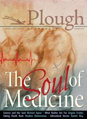 Plough Quarterly No. 17- The Soul of Medicine  -     Edited By: Suzanne Harlan Heyd, Peter Mommsen     By: Stephanie Sadana, John M. Perkins, Sarah Williams, Mark Schloneger & 9 Others
