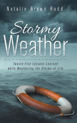 Stormy Weather: Twenty-Five Lessons Learned While Weathering the Storms of Life  -     By: Natalie Brown Rudd