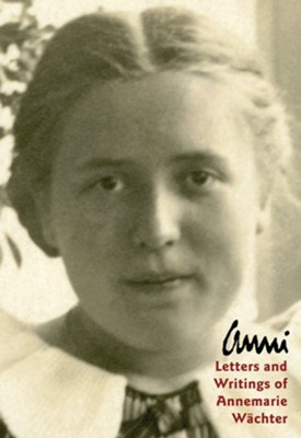 Anni: Letters and Writings of Annemarie Wachter  -     By: Marianne Wright