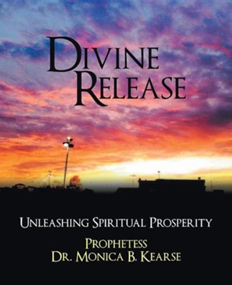 Divine Release: Unleashing Spiritual Prosperity  -     By: Monica B. Kearse