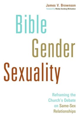 Bible, Gender, Sexuality: Reframing the Church's Debate on Same-Sex Relationships  -     By: James V. Brownson