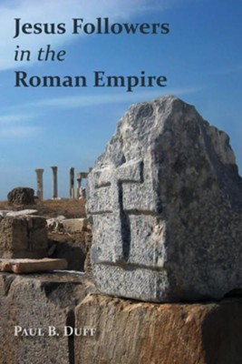 Jesus Followers in the Roman Empire  -     By: Paul B. Duff