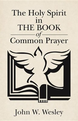 The Holy Spirit in the Book of Common Prayer  -     By: John W. Wesley