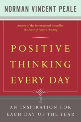 Positive Thinking Every Day: An Inspiration for Each Day of the Year  -     By: Norman Vincent Peale