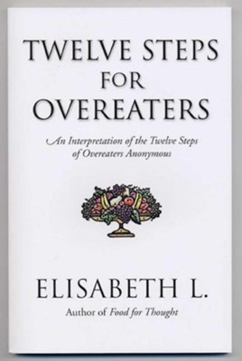 Twelve Steps for Overeaters Anonymous: An Interpretation of the Twelve Steps of Overeaters Anonymous  -     By: Elisabeth L