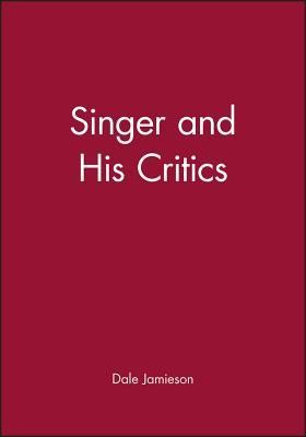 Singer and His Critics  -     Edited By: Dale Jamieson     By: Jamieson & Dale Jamieson(ED.)