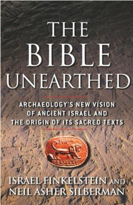 The Bible Unearthed: Archaeology's New Vision of Ancient Israel and the Origin of Its Sacred Texts  -     By: Israel Finkelstein, Neil Asher Silberman
