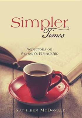 Simpler Times: Reflections on Women's Friendship  -     By: Kathleen McDonald