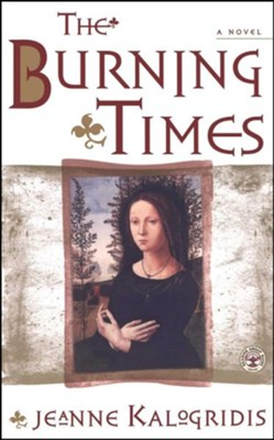 The Burning Times: A Novel of Medieval France  -     By: Jeanne Kalogridis