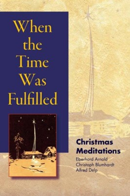 When the Time Was Fulfilled: Christmas Meditations  -     By: Eberhard Arnold