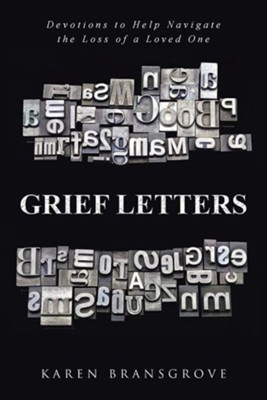 Grief Letters: Devotions to Help Navigate the Loss of a Loved One  -     By: Karen Bransgrove