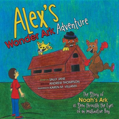 Alex's Wonder Ark Adventure: The Story of Noah's Ark as Seen Through the Eyes of an Imaginative Boy  -     By: Sally Jane