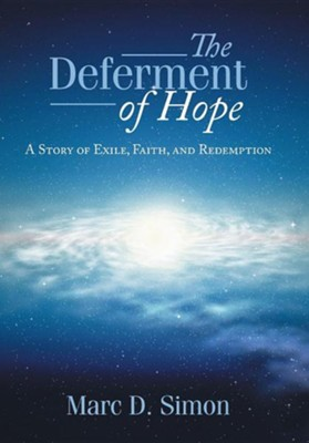 The Deferment of Hope: A Story of Exile, Faith, and Redemption  -     By: Marc D. Simon