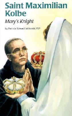 Saint Maximilian Kolbe: Mary's Knight  -     By: Patricia Edward Jablonski     Illustrated By: Karen Ritz