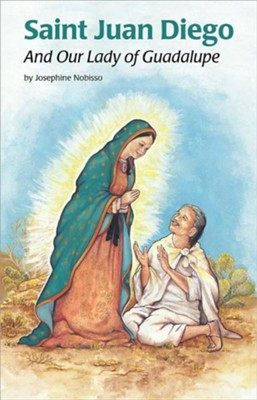 Saint Juan Diego: And Our Lady of Guadalupe  -     By: Josephine Nobisso     Illustrated By: Virginia Esquinaldo