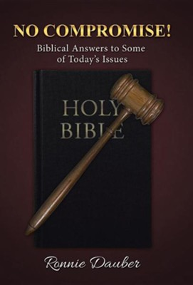 No Compromise!: Biblical Answers to Some of Today's Issues  -     By: Ronnie Dauber