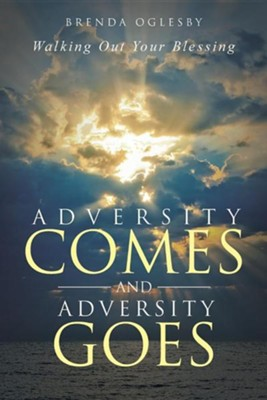 Adversity Comes and Adversity Goes: Walking Out Your Blessing  -     By: Brenda Oglesby