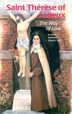 St Therese Lisieux: The Way Love  -     By: Mary Kathleen Glavich SND     Illustrated By: Virginia Esquinaldo
